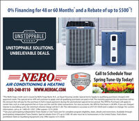 "0% Financing for 48 or 60 Months and a Rebate of up to $500""!THE TRANEUNSTOPPABLEEVENTUNSTOPPABLE SOLUTIONS.UNBELIEVABLE DEALS.Call to Schedule Your=NEROTRANEINC.COMFORT Spring Tune-Up Today!AIR CONDITIONING & HEATINGSPECIALIST203-248-8110 WWW.NEROAC.COM*The Wells Fargo credit card is issued by Wells Fargo Bank, N.A., an Equal Housing Lender. Special terms fapply to qualifying purchases charged withapproved credit. The special terms APR will continue to apply until all qualifying purchases are paid in full. The monthly payment for this purchase will bethe amount that will pay for the purchase in full in equal payments during the promotional (special terms) period. The APR for Purchases will apply tocertain fees such as a late payment fee or if you use the card for other transactions. For new accounts, the APR for Purchases is 28.99%. If you are chargedinterest in any billing cycle, the minimum interest charge will be $1.00. This information is accurate as of 01/01/2020 and is subject to change. For currentinformation, call us at 1-800-431-5921. Offer expires 12/31/2020.**See your participating independent Trane Dealer or visit Trane.com for complete program eligibility, dates, details and restrictions. Available throughparticipating independent Trane Dealers. Special rebates from $75 up to $500. All sales must be to homeowners in the United States. Void whereprohibited. Valid on Qualifying Equipment only. Offer expires 5/31/2020. 0% Financing for 48 or 60 Months and a Rebate of up to $500""! THE TRANE UNSTOPPABLE EVENT UNSTOPPABLE SOLUTIONS. UNBELIEVABLE DEALS. Call to Schedule Your =NERO TRANE INC. COMFORT Spring Tune-Up Today! AIR CONDITIONING & HEATING SPECIALIST 203-248-8110 WWW.NEROAC.COM *The Wells Fargo credit card is issued by Wells Fargo Bank, N.A., an Equal Housing Lender. Special terms fapply to qualifying purchases charged with approved credit. The special terms APR will continue to apply until all qualifying purchases are paid in full. The monthly payment for this purchase will be the amount that will pay for the purchase in full in equal payments during the promotional (special terms) period. The APR for Purchases will apply to certain fees such as a late payment fee or if you use the card for other transactions. For new accounts, the APR for Purchases is 28.99%. If you are charged interest in any billing cycle, the minimum interest charge will be $1.00. This information is accurate as of 01/01/2020 and is subject to change. For current information, call us at 1-800-431-5921. Offer expires 12/31/2020. **See your participating independent Trane Dealer or visit Trane.com for complete program eligibility, dates, details and restrictions. Available through participating independent Trane Dealers. Special rebates from $75 up to $500. All sales must be to homeowners in the United States. Void where prohibited. Valid on Qualifying Equipment only. Offer expires 5/31/2020."