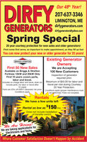 DIRFYOur 48th Year!207-637-3346LIMINGTON, MEdirfygenerators.comGENERATORSSpring Specialdirfygenerators@yahoo.com20 year courtesy protection for new sales and older generators!First come first serve, so important to make appointment, as they fill up fastYou can now protect your new or older generator for 20 years!Existing GeneratorOwnersWe are Accepting100 New CustomersBRIGGS& STRATTONFirst 50 New SalesAvailable on Briggs & StrattonFortress 12kW and 20kW OnlyFirst 10 years covers parts,Inspection of generatorrequired prior.labor and travel.Includes no charge labor and travel, does notinclude parts. (no labor or travel after10 years)Maximum of $50.00 for labor andtravel per visit during Courtesy20 Year Protection.Parts are 20% off DIRFY Generator list price. Conditions apply (proper maintenance mustbe performed. Parts not included).Conditions applyRentalsWe have a few units leftRental as low as $150/moDoes not include installationof transfer switchWe Are Hiring!We are taking applications forElectricians and TechsWhere Customer Satisfaction Doesn't Happen by Accident DIRFY Our 48th Year! 207-637-3346 LIMINGTON, ME dirfygenerators.com GENERATORS Spring Special dirfygenerators@yahoo.com 20 year courtesy protection for new sales and older generators! First come first serve, so important to make appointment, as they fill up fast You can now protect your new or older generator for 20 years! Existing Generator Owners We are Accepting 100 New Customers BRIGGS& STRATTON First 50 New Sales Available on Briggs & Stratton Fortress 12kW and 20kW Only First 10 years covers parts, Inspection of generator required prior. labor and travel. Includes no charge labor and travel, does not include parts. (no labor or travel after 10 years) Maximum of $50.00 for labor and travel per visit during Courtesy 20 Year Protection. Parts are 20% off DIRFY Generator list price. Conditions apply (proper maintenance must be performed. Parts not included). Conditions apply Rentals We have a few units l