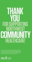THANKYOUFOR SUPPORTINGNORTHWESTCOMMUNITYHEALTHCARE!The outpouning of community support during the COVID-19 pandemic has beenimmense. The donations of meals, PPE and numerous other necessities have keptUS strong. If we isted every donor, it would fill many pages. Because you thoughtof us in these times, we'd like to return the favor. Visit nch.org/support for a list ofbusinesses and organizations that gave. Please consider supporting them whenyou order out, shop or make a donation. Thank you and stay safe.nch:NorthwestCommunityHealthcare THANK YOU FOR SUPPORTING NORTHWEST COMMUNITY HEALTHCARE! The outpouning of community support during the COVID-19 pandemic has been immense. The donations of meals, PPE and numerous other necessities have kept US strong. If we isted every donor, it would fill many pages. Because you thought of us in these times, we'd like to return the favor. Visit nch.org/support for a list of businesses and organizations that gave. Please consider supporting them when you order out, shop or make a donation. Thank you and stay safe. nch: Northwest Community Healthcare