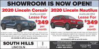 SHOWROOM IS NOW OPEN!2020 Lincoln Corsair 2020 Lincoln NautilusVin#5LLUL12431Vin#2LLBL13152Lease ForLease For$349$349permonthpermonth36 MONTH LEASE 7, 500 MILES PER YEAR. $2,999 CASH OR TRADE EQUITY36 MONTH LEASE 7, 500 MILES PER YEAR. $2,999 CASH OR TRADE EQUITYDOWN. INCLUDES COMPETITIVE CONQUEST FACTORY REBATE. TOTAL DUEDOWN. INCLUDES PREMIUM COMPETITIVE CONQUEST FACTORY REBATE.TOTAL DUE AT SIGNING-$3,348. SECURITY DEPOSIT WAIVED. OFFERAT SIGNING=$3,348. SECURITY DEPOSIT WAIVED. OFFER EXPIRES 5/31/20.OR CHOOSE 0% APR for up to 60 monthsEXPIRES 5/31/20.OR CHOOSE 0% APR for up to 60 months2760 WASHINGTON ROADSOUTH HILLSROUTE 19 SOUTH, PITTSBURGH, PA 15241JUST 3 MILES SOUTH OF SOUTH HILLS VILLAGESOUTH HILLSVILLAGELINCOLN412-563-22001-888-369-8502SOUTH HILLS **LINCOLNLINCOLN SHOWROOM IS NOW OPEN! 2020 Lincoln Corsair 2020 Lincoln Nautilus Vin#5LLUL12431 Vin#2LLBL13152 Lease For Lease For $349 $349 per month per month 36 MONTH LEASE 7, 500 MILES PER YEAR. $2,999 CASH OR TRADE EQUITY 36 MONTH LEASE 7, 500 MILES PER YEAR. $2,999 CASH OR TRADE EQUITY DOWN. INCLUDES COMPETITIVE CONQUEST FACTORY REBATE. TOTAL DUE DOWN. INCLUDES PREMIUM COMPETITIVE CONQUEST FACTORY REBATE. TOTAL DUE AT SIGNING-$3,348. SECURITY DEPOSIT WAIVED. OFFER AT SIGNING=$3,348. SECURITY DEPOSIT WAIVED. OFFER EXPIRES 5/31/20. OR CHOOSE 0% APR for up to 60 months EXPIRES 5/31/20. OR CHOOSE 0% APR for up to 60 months 2760 WASHINGTON ROAD SOUTH HILLS ROUTE 19 SOUTH, PITTSBURGH, PA 15241 JUST 3 MILES SOUTH OF SOUTH HILLS VILLAGE SOUTH HILLS VILLAGE LINCOLN 412-563-2200 1-888-369-8502 SOUTH HILLS ** LINCOLN LINCOLN