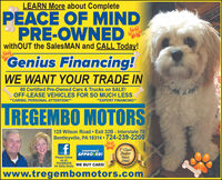 "LEARN More about CompletePEACE OF MINDPRE-OWNED *withOUT the SalesMAN and CALL Today!Genius Financing!WE WANT YOUR TRADE IN60 Certified Pre-Owned Cars & Trucks on SALE!OFF-LEASE VEHICLES FOR SO MUCH LESS*""CARING, PERSONAL ATTENTION!""**EXPERT FINANCING""LREGEMBO MOTORS125 Wilson Road  Exit 32B - Interstate 70Bentleyville, PA 15314  724-239-22001* ClassDealerSince1966!EVERYONE'SAPPROVED!Please followus onFACEBOOKtor Daily Deals WE BUY CARS!www.tregembomotors.comIZ9LED00 LEARN More about Complete PEACE OF MIND PRE-OWNED * withOUT the SalesMAN and CALL Today! Genius Financing! WE WANT YOUR TRADE IN 60 Certified Pre-Owned Cars & Trucks on SALE! OFF-LEASE VEHICLES FOR SO MUCH LESS *""CARING, PERSONAL ATTENTION!"" **EXPERT FINANCING"" LREGEMBO MOTORS 125 Wilson Road  Exit 32B - Interstate 70 Bentleyville, PA 15314  724-239-2200 1* Class Dealer Since 1966! EVERYONE'S APPROVED! Please follow us on FACEBOOK tor Daily Deals WE BUY CARS! www.tregembomotors.com IZ9LED00"