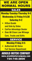 WE ARE OPENNORMAL HOURSSALESMonday-Tuesday-Thursday 9-8Wednesday & Friday 9-5:30Saturday 9-2 HiSun Quadsand Side by Sides CarFax Advantage Dealer Over 60 Clean Low MileageCars, Trucks and SUVSSERVICEMonday-Friday 8-5 Authorized AC DelcoFull Service DepartmentARNOLD MOTOR COMPANYwww.arnoldmotorcompany.com724-745-2800 WE ARE OPEN NORMAL HOURS SALES Monday-Tuesday-Thursday 9-8 Wednesday & Friday 9-5:30 Saturday 9-2  HiSun Quads and Side by Sides  CarFax Advantage Dealer  Over 60 Clean Low Mileage Cars, Trucks and SUVS SERVICE Monday-Friday 8-5  Authorized AC Delco Full Service Department ARNOLD MOTOR COMPANY www.arnoldmotorcompany.com 724-745-2800