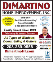 DIMARTINOHOME IMPROVEMENT, INC.Vote for usBEST OF.AWARDS2018New SidingProduct available Best Home Remodeling/at DiscountIntroductoryPricingRepair Contractor& Best Siding Contractor!BEST OF.AWARDS2019Family Owned Since 1949Celebrating 71 Years in BusinessAll Types of Windows,Doors, Siding & GuttersDAVE DMARTINOLATING-WINDOWS& DOORSHARVEYHanvEAndersen203-239-0558MARVINWindows nd DoorsDimartinoHI.comBBBProfessional Installation  Lic. #554328  Fully InsuredFree Estimates  High Quality Products  No High Pressure A+ RatedACCREDITEDBUSINESS229528 DIMARTINO HOME IMPROVEMENT, INC. Vote for us BEST OF. AWARDS 2018 New Siding Product available Best Home Remodeling/ at Discount Introductory Pricing Repair Contractor & Best Siding Contractor! BEST OF. AWARDS 2019 Family Owned Since 1949 Celebrating 71 Years in Business All Types of Windows, Doors, Siding & Gutters DAVE DMARTINO LATING- WINDOWS & DOORS HARVEY HanvE Andersen 203-239-0558 MARVIN Windows nd Doors DimartinoHI.com BBB Professional Installation  Lic. #554328  Fully Insured Free Estimates  High Quality Products  No High Pressure A+ Rated ACCREDITED BUSINESS 229528