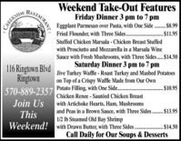 Weekend Take-Out FeaturesFriday Dinner 3 pm to 7 pmEggplant Parmesan over Pasta, with One Side .$8.99. $11.95RESTAURANTCREEKSIDEFried Flounder, with Three Sides..Stuffed Chicken Marsala - Chicken Breast Stuffedwith Prosciutto and Mozzarella in a Marsala WineSauce with Fresh Mushrooms, with Three Sides..$14.50Saturday Dinner 3 pm to 7 pm116 Ringtown BlvdRingtown570-889-2357Jive Turkey Waffle - Roast Turkey and Mashed Potatoeson Top of a Crispy Waffle Made from Our OwnPotato Filling, with One Side... $10.95Chicken Renee - Sautéed Chicken BreastJoin Uswith Artichoke Hearts, Ham, Mushroomsand Peas in a Brown Sauce, with Three Sides .$13.951/2 lb Steamed Old Bay ShrimpWeekend!with Drawn Butter, with Three Sides. . $14.50Call Daily for Our Soups & DessertsThis Weekend Take-Out Features Friday Dinner 3 pm to 7 pm Eggplant Parmesan over Pasta, with One Side .$8.99 . $11.95 RESTAURANT CREEKSIDE Fried Flounder, with Three Sides.. Stuffed Chicken Marsala - Chicken Breast Stuffed with Prosciutto and Mozzarella in a Marsala Wine Sauce with Fresh Mushrooms, with Three Sides..$14.50 Saturday Dinner 3 pm to 7 pm 116 Ringtown Blvd Ringtown 570-889-2357 Jive Turkey Waffle - Roast Turkey and Mashed Potatoes on Top of a Crispy Waffle Made from Our Own Potato Filling, with One Side.. . $10.95 Chicken Renee - Sautéed Chicken Breast Join Us with Artichoke Hearts, Ham, Mushrooms and Peas in a Brown Sauce, with Three Sides .$13.95 1/2 lb Steamed Old Bay Shrimp Weekend!with Drawn Butter, with Three Sides. . $14.50 Call Daily for Our Soups & Desserts This