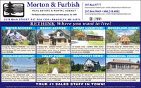 Morton & Furbish207.864.5777www.morton-furbish.com email: info@morton-furbish.com207.864.9065  888.218.4882REAL ESTATE & RENTAL AGENCYThe Region's oldest and largest real estate agency. Est. 1899www.rangeleyrentals.com - email: info@rangeleyrentals.com SSTATEWIDE2478 MAIN STREET, P.O. BOX 1209  RANGELEY, ME 04970RETHINK Where you want to live!BEACH ACCESS!WATER ACCESS!GREAT LOCATION! MOOSELOOK VIEWS!24 Loop Rd - RANGELEY OVERLOOK - Fully Yr Round 4 Marbles Way - MARBLES STATION - Great New 116 Quimby Pond - QUIMBY POND ACCESS -245 Birches Beach Rd - BIRCHES BEACH - Fully YrLog Cabin W/3 Beds, 3 Baths, Attached 2 Car Garage Subdivision In 1 Location, New Construction By Adorable and Well Cared For Yr Round Cottage, Great Round Cottage In VERY Private Location, Stick Built,w/Full Apt Above, VERY good condition, Views, Water Custom Builder, Beach Access To Rangeley Lake, Quiet Location W/Abundant Wildlife, 2 Beds, 1 Bath,Log Sided, WD Stove, Immaculate Condition, Garage,Access! $375,000Snowmobile From Doorstep! $399,000Plus Loft, Car Port. $239,000Shed, Filtered Mooselook Views! $239,000MOOSELOOK WATERFRONT!HALEY POND!SOUTHWEST VIEWS! COMMERCIAL ZONING!323 Stephens Rd- MOOSELOOK LAKE - Great 66 Depot St. - HALEY POND- Great Location Within 5 Harold Ross Rd - DALLAS PLT - Snowmobile, Ski, 2 Cemetery Hill Rd - COMMERCIAL - GreatOpportunity For Waterfront Cottage, Fully Yr Round, Walking Distance To Town, 3Bed,2.5 Bath, Detached ATV From This Great Location, Southwest Exposure, Commercial Opportunity Here Folks! CommercialFull Basement, Hot Air Heat, 150 Frontage all BEACH Garage, Private, 3 Full Finished Levels, Chalet Style, Fully Yr Round, Large Yard, 4 Beds, Baths, 3000 Sq feet Zoning. Great Parking. 1800 Sq Feet Of Retail Space,with great SAND, 4 Beds, 2 Baths. $465,000Large Deck, Screened Porch. $569,000Great Family Homel $269,000Endless Possibilities W/This Building! $279,900YOUR #1 SALES STAFF IN TOWN!Real Estate Agents available to serve you: Nancy Morton, Jamie 
