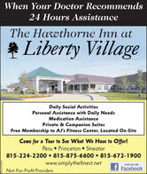When Your Doctor Recommends24 Hours AssistanceThe Hawthorne Inn at* Liberty VillageDaily Social ActivitiesPersonal Assistance with Daily NeedsMedication AssistancePrivate & Companion SuitesFree Membership to AJ's Fitness Center, Located On-SiteCome for a Tour to See What We Have to Offer!Peru  Princeton  Streator815-224-2200  815-875-6600  815-672-1900www.simplythefinest.netLIKE US ONFacebookNot-For-Profit Providers8/OSLEI ws When Your Doctor Recommends 24 Hours Assistance The Hawthorne Inn at * Liberty Village Daily Social Activities Personal Assistance with Daily Needs Medication Assistance Private & Companion Suites Free Membership to AJ's Fitness Center, Located On-Site Come for a Tour to See What We Have to Offer! Peru  Princeton  Streator 815-224-2200  815-875-6600  815-672-1900 www.simplythefinest.net LIKE US ON Facebook Not-For-Profit Providers 8/OSLEI ws