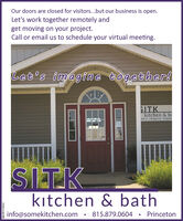 Our doors are closed for visitors...but our business is open.Let's work together remotely andget moving on your project.Call or email us to schedule your virtual meeting.Let's imagine together!SITKktchen & bet's imagine togetSITKktchen & bathinfo@somekitchen.com815.879.0604PrincetonSM-PR1775514 Our doors are closed for visitors...but our business is open. Let's work together remotely and get moving on your project. Call or email us to schedule your virtual meeting. Let's imagine together! SITK ktchen & b et's imagine toget SITK ktchen & bath info@somekitchen.com 815.879.0604 Princeton SM-PR1775514