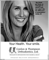 """""""My friendgot them, soI thought l'dcheck it out.Am I glad I did,the differenceis tremendous!""""-Kathy, 45Your Health. Your smile.Conlon & ThompsonOrthodontics, Ltd.SPECIALISTS IN ORTHODONTICS FOR CHILDREN & ADULTS4104 W Crystal Lake Rd - McHenry - 815-344-2840 · ConlonThompsonOrthodontics.comSM-CL1753801adno 0341565 """"My friend got them, so I thought l'd check it out. Am I glad I did, the difference is tremendous!"""" -Kathy, 45 Your Health. Your smile. Conlon & Thompson Orthodontics, Ltd. SPECIALISTS IN ORTHODONTICS FOR CHILDREN & ADULTS 4104 W Crystal Lake Rd - McHenry - 815-344-2840 · ConlonThompsonOrthodontics.com SM-CL1753801 adno 0341565"""