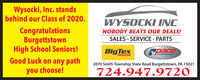 Wysocki, Inc. standsbehind our Class of 2020.WYSOCKI INCCongratulationsBurgettstownHigh School Seniors!Good Luck on any pathNOBODY BEATS OUR DEALS!SALES - SERVICE - PARTSBigTexpaceTRAILERSAMERICAN2070 Smith Township State Road Burgettstown, PA 15021you choose!724.947.9720 Wysocki, Inc. stands behind our Class of 2020. WYSOCKI INC Congratulations Burgettstown High School Seniors! Good Luck on any path NOBODY BEATS OUR DEALS! SALES - SERVICE - PARTS BigTex pace TRAILERS AMERICAN 2070 Smith Township State Road Burgettstown, PA 15021 you choose! 724.947.9720