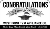 CONGRATULATIONSClass of 2020WEST POINT TV & APPLIANCE CO.26451 East Main Street, West Point  494-2154 CONGRATULATIONS Class of 2020 WEST POINT TV & APPLIANCE CO. 26451 East Main Street, West Point  494-2154