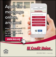 Apply for amortgageonline,anytime!AT&T LTE11:53 AMO 1006iucu.mortgagewebcenter.com CIU Credit UnionWhat would you like to do today?Do a Rate SearchStart a New ApplicationFinish an Existing ApplicationView DisclosuresView rates, calculatepayments and applyfor a mortgage online,24/7 at:NCUA>www.iucu.org mJU Credit Union812-855-7823  iucu.orgEQUAL HOUSINGOPPORTUNITY Apply for a mortgage online, anytime! AT&T LTE 11:53 AM O 1006 iucu.mortgagewebcenter.com C IU Credit Union What would you like to do today? Do a Rate Search Start a New Application Finish an Existing Application View Disclosures View rates, calculate payments and apply for a mortgage online, 24/7 at:  NCUA > www.iucu.org m JU Credit Union 812-855-7823  iucu.org EQUAL HOUSING OPPORTUNITY
