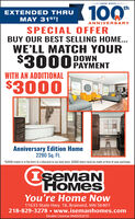 "1920-2020100""thEXTENDED THRUMAY 31ST!ANNIVERSARYSPECIAL OFFERBUY OUR BEST SELLING HOME...WE'LL MATCH YOURDOWN$3000PAYMENTWITH AN ADDITIONAL$3000Anniversary Edition Home2280 Sq. Ft.*S3000 match is in the form of a discount to our best price. $3000 down must be made at time of your purchase.IseMaNHOMESYou're Home Now11633 State Hwy. 18, Brainerd, MN 56401218-829-3278 www.isemanhomes.comDealer License #MDO5870 1920-2020 100"" th EXTENDED THRU MAY 31ST! ANNIVERSARY SPECIAL OFFER BUY OUR BEST SELLING HOME... WE'LL MATCH YOUR DOWN $3000PAYMENT WITH AN ADDITIONAL $3000 Anniversary Edition Home 2280 Sq. Ft. *S3000 match is in the form of a discount to our best price. $3000 down must be made at time of your purchase. IseMaN HOMES You're Home Now 11633 State Hwy. 18, Brainerd, MN 56401 218-829-3278 www.isemanhomes.com Dealer License #MDO5870"
