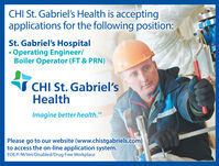 CHI St. Gabriel's Health is acceptingapplications for the following position:St. Gabriel's Hospital Operating Engineer/Boiler Operator (FT & PRN)S CHI St. Gabriel'sHealthImagine better health. SMPlease go to our website (www.chistgabriels.com)to access the on-line application system.EOE/F/M/Vet/Disabled/Drug Free Workplace CHI St. Gabriel's Health is accepting applications for the following position: St. Gabriel's Hospital  Operating Engineer/ Boiler Operator (FT & PRN) S CHI St. Gabriel's Health Imagine better health. SM Please go to our website (www.chistgabriels.com) to access the on-line application system. EOE/F/M/Vet/Disabled/Drug Free Workplace