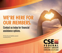 WE'RE HERE FOROUR MEMBERS.Contact us today for financialassistance options.Membership and eligibility required.Insured by NCUA.CSEFEDERALCREDIT UNIONCSEFCU.ORG 337.477.2000 WE'RE HERE FOR OUR MEMBERS. Contact us today for financial assistance options. Membership and eligibility required. Insured by NCUA. CSE FEDERAL CREDIT UNION CSEFCU.ORG 337.477.2000