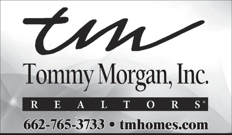 timTommy Morgan, Inc.R E A L T O R S°662-765-3733  tmhomes.com tim Tommy Morgan, Inc. R E A L T O R S ° 662-765-3733  tmhomes.com