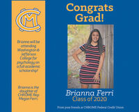 CongratsGrad!Brianna will beattendingWashington &JeffersonCollege forpsychology ona full academicscholarship!Brianna is thedaughter ofCHRÖME RepMegan Ferri.Brianna FerriClass of 2020From your friends at CHROME Federal Credit Union Congrats Grad! Brianna will be attending Washington & Jefferson College for psychology on a full academic scholarship! Brianna is the daughter of CHRÖME Rep Megan Ferri. Brianna Ferri Class of 2020 From your friends at CHROME Federal Credit Union