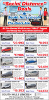 """""""Social Distance""""DealsAtSouth Hills LincolnThe Doors AreOPENAll Pre-Owned Vehicles are """"SALE"""" Taggedand Ready for Immediate Delivery!!2016 LINCOLN MKX AWD """"PREMIERE"""" 2019 MITSUBISHI MIRAGE """"ES"""" SEDAN94483A, Ingot Siver, HeatedSeats. Rear Comera, RemoteStart, Dual Auto Climate.Reverse Sense, One OwnetMint 24.000 Mies Warantyup to 100.000 MiesFO6173M. Starlight Slver4 Cy 5-Speed, Rear Camera,Cruse. Power Windows.Locks, 1Owner & 7000 MiesSale Priced $23,993 Sale Priced$8,9932019 FORD ECOSPORT AWD """"SE"""" SEDAN 2016 LINCOLN MKX AWD """"PREMIERE""""aPO0540, Race Red,Moonsoot, Navigation RearCamera, Ford Pass, 1Owner,Like New, 6.000 Miles#94483A, Ingor Siver, V6.Rear Comera, Remote Start.Heated Seats, ReverseSense, Auto Climate, 1OwnerWarranty up to 100.000 Mien.24.000 Mies$17,986 Sale Priced $23,993Sale Priced2014 LINCOLN MKZ """"HYBRID"""" SEDAN2014 RAM 1500 4WD CREW CAB20724A, Platinum Dune,Moonroot Heated Leather,Rear camera, Remote Start,Auto Cimate, Revere Serse,Spotess! 35,000 MiesP9196A, Blue Streak. 57V8 Hemi, Power Windows& Locks. 20 Wheels,. TowPackage. Super Cleen30.000 Mies$15,998 Sale Priced $23,691Sale Priced2017 HONDA CR-V AWD """"EX""""2016 FORD C-MAX ENERGI """"SEL""""206160A, Modem SteelGray, Heated Seats.Moonroot, Auto Cimate,Aloy Wheels, 1LocalOwner. Never Smoked inP92460, Techtonic Gold,Heated Leather, RearCamera, Remote Start,Power Rear Gate,Premium Audio,navigation, 16.000 MilesMintl 30,000 Mles'$21,463 Sale Priced$15,997Sale Priced2017 FORD ESCAPE """"SE""""2016 MAZDA CX-9 AWD """"GRAND TOURING""""PO0250, Ortord White, StoneCloth, 15 Ecoboost, RearCamera, 10 Way PowerseatSYNC. Privacy Glass, Auto Start& Stop. """"Not A Previous Rental"""".700 Miles205086A. Machine GrayMoon Roof. Nevigation,Heads Up Display. 3rd RowSeat. Heated Leather, FullPower. Local Owner,43,000 MiesSale Priced$16,353 Sale Priced $24,672SOUTH HILLS LINCOLN ALINCOLNCERTIFIED PRE-OWNED2760 Washington Rd. Rt. 19 South Pittsburgh2 Miles North of Donaldsons Crossroads · 724-941-1600 """"Social Distance"""" Deals At South Hills Linco"""