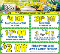 KNOWLEDGE  INTEGRITY QUALITY PRODUCTSFamily Owned since 1948RicksSpetng nto Sautngs1827 W. Uintah West of l-25 Across from Uintah Shopping Center  632-8491www.RicksGarden.com OPEN 7 DAYS A WEEK!MILITARYftoWe CarryLocalRaw HoneyDISCOUNT%$5 Off20% OffAny Purchase of $30or moreAny 2 Trees$179.99 and UpMust present coupon. One coupon per customer. Expires Friday, May 22nd.Must present coupon. One coupon per customer. Expires Friday, May 22nd.Top Soil10% Off3 for $15Any Pond Plant*limited to items in stock onlyMust present coupon. One coupon per customer. Expires Friday, May 22nd.Sheep & Peat, Cow & Compost,Rocky Mountain Top SoilMust present coupon. One coupon per customer. Expires Friday, May 22nd.$2 OffRick's Private LabelLawn & Garden FertilizerMust present coupon. One coupon per customer. Expires Friday, May 22nd. KNOWLEDGE  INTEGRITY QUALITY PRODUCTS Family Owned since 1948 RicksSpetng nto Sautngs 1827 W. Uintah West of l-25 Across from Uintah Shopping Center  632-8491 www.RicksGarden.com OPEN 7 DAYS A WEEK! MILITARY fto We Carry Local Raw Honey DISCOUNT %$5 Off 20% Off Any Purchase of $30 or more Any 2 Trees $179.99 and Up Must present coupon. One coupon per customer. Expires Friday, May 22nd. Must present coupon. One coupon per customer. Expires Friday, May 22nd. Top Soil 10% Off 3 for $15 Any Pond Plant *limited to items in stock only Must present coupon. One coupon per customer. Expires Friday, May 22nd. Sheep & Peat, Cow & Compost, Rocky Mountain Top Soil Must present coupon. One coupon per customer. Expires Friday, May 22nd. $2 Off Rick's Private Label Lawn & Garden Fertilizer Must present coupon. One coupon per customer. Expires Friday, May 22nd.