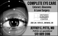 COMPLETE EYE CARECataract, Glaucoma& Laser SurgeryONTARIOha SURGERYCENTER269 S.W. 19TH ST., ONTARIO, ORJEFFREY C. PITTS, MDCall for an appointment541-889-3106270523 COMPLETE EYE CARE Cataract, Glaucoma & Laser Surgery ONTARIO ha SURGERY CENTER 269 S.W. 19TH ST., ONTARIO, OR JEFFREY C. PITTS, MD Call for an appointment 541-889-3106 270523