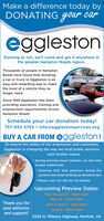 Make a difference today byDONATING Gyour caregglestonRunning or not, we'll come and get it anywhere inthe greater Hampton Roads region.Thousands of people in HamptonRoads have found that donatingegglestonarowonECeTEa car or truck to Eggleston is aneasy and rewarding way to makethe most of a vehicle they nolonger need.Since 1955 Eggleston has beenproviding education, training andemployment opportunities acrossHampton Roads.Schedule your car donation today!757-932-5755  info@egglestonservices.orgBUY A CAR FROM eggleston!To ensure the safety of our employees and customers,Eggleston is changing the way we hold public auctionsuntil further notice. During preview hours (below), we will onlyaccept sealed bids· Ensuring CDC best practices during theauction and when picking up donated cars Please visit our site for full detailsUpcoming Preview Dates:April 23 and 24 - 9am-4pmApril 25 - 8am-12pmThank you foryour patienceand support!May 7 and 8- 9am-4pmMay 9- 8am-12pm3525 N. Military Highway, Norfolk, VA Make a difference today by DONATING Gyour car eggleston Running or not, we'll come and get it anywhere in the greater Hampton Roads region. Thousands of people in Hampton Roads have found that donating egglestonarowonECeTE a car or truck to Eggleston is an easy and rewarding way to make the most of a vehicle they no longer need. Since 1955 Eggleston has been providing education, training and employment opportunities across Hampton Roads. Schedule your car donation today! 757-932-5755  info@egglestonservices.org BUY A CAR FROM eggleston! To ensure the safety of our employees and customers, Eggleston is changing the way we hold public auctions until further notice.  During preview hours (below), we will only accept sealed bids · Ensuring CDC best practices during the auction and when picking up donated cars  Please visit our site for full details Upcoming Preview Dates: April 23 and 24 - 9am-4pm April 25 - 8am-12pm Thank you for your patience and support! May 7 and 8- 9am-4pm May
