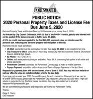 THE CITY OFPORTSMOUTHPUBLIC NOTICE2020 Personal Property Taxes and License FeeDue June 5, 2020Personal Property Taxes and License Fees for 2020 are due on or before June 5, 2020.As directed by City Council Ordinance 2020-22, due to the COVID-19 crisis, penalty and interest willnot be applied if the balance is paid in full by June 30, 2020.A 53% tax credit has been applied to the first $20,000 assessed value on vehicles used forpersonal use, reducing your personal property tax obligation to the city.Payments may be made as follows: US Mail: payments must be postmarked no later than June 30, 2020 to be considered on time. City Treasurer's Office: using the 24 hour drop boxes (City Hall-801 Crawford Street & ChurchlandBranch-4934 W High Street). By Phone: 1-877-248-7615 Online: visit www.portsmouthva.gov and select Pay a Bill. A processing fee applies to all online andphone payments. Portsmouth Connect: download the Portsmouth Connect app to make a mobile payment. Papaya Payment: pay with a picture in seconds! Search Papaya Payments in the App Store.Requests for payment plans will be considered prior to June 5, 2020. You may visit our website orcall our office to setup an installment plan prior to the due date.If you have not received your 2020 Personal Property Tax and License Fee Statement or if we may beof further service to you, please call the Portsmouth City Treasurer's Office at (757) 393-8651. High callvolume is expected during this time, please be patient. You may also contact us by email attreasurerPP@portsmouthva.gov.We are committed to professional and responsive service to our Portsmouth Family.Thanks,Paige D. CherryCity Treasurer THE CITY OF PORTSMOUTH PUBLIC NOTICE 2020 Personal Property Taxes and License Fee Due June 5, 2020 Personal Property Taxes and License Fees for 2020 are due on or before June 5, 2020. As directed by City Council Ordinance 2020-22, due to the COVID-19 crisis, penalty and interest will not be applied if the balance is paid in full 