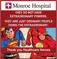 +Monroe HospitalTHEY DO NOT HAVEEXTRAORDINARY POWERS.THEY ARE JUST ORDINARY PEOPLEDOING THE EXTRAORDINARY.Thank you Healthcare Heroes +Monroe Hospital THEY DO NOT HAVE EXTRAORDINARY POWERS. THEY ARE JUST ORDINARY PEOPLE DOING THE EXTRAORDINARY. Thank you Healthcare Heroes
