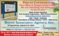 Due to CoronavirusOur office is Temporarily Closed.We are checking our messagesto serve you!ERINSURANCE AGENCYTRVIK788-3543Home & Auto InsuranceFirst Accident Forgiveness  Multi Policy DiscountPERSONALIZED SERVICEAuto  Home  BusinessRecreational & Antique Vehicles  ATV's  MotorcyclesBoyer Insurance Agency, Inc.78 Sugarloaf Ave., Sugarloaf, PA 18249Located Conveniently off Rt. 93, only Minutes from HazletonPhone 570-788-3543  1-800-422-7934Trusted Choiceindependent inurance AgentSince 1973  www.boyerinsuranceagency.com Mon. - Thurs. 8:30 - 4:30Member of Insurance Agents & BrokersFri. 8:00 - 4:00%3D Due to Coronavirus Our office is Temporarily Closed. We are checking our messages to serve you! ER INSURANCE AGENCY TRVIK 788-3543 Home & Auto Insurance First Accident Forgiveness  Multi Policy Discount PERSONALIZED SERVICE Auto  Home  Business Recreational & Antique Vehicles  ATV's  Motorcycles Boyer Insurance Agency, Inc. 78 Sugarloaf Ave., Sugarloaf, PA 18249 Located Conveniently off Rt. 93, only Minutes from Hazleton Phone 570-788-3543  1-800-422-7934 Trusted Choice independent inurance Agent Since 1973  www.boyerinsuranceagency.com Mon. - Thurs. 8:30 - 4:30 Member of Insurance Agents & Brokers Fri. 8:00 - 4:00 %3D