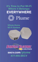It's Time to Put Wi-FiWhere it Belongs:EVERYWHEREPlumeWhole-HomeWi-Fi SystemSERVICE ELECTAICCABLEVISIONsecv.com/plume877.955.SECV It's Time to Put Wi-Fi Where it Belongs: EVERYWHERE Plume Whole-Home Wi-Fi System SERVICE ELECTAIC CABLEVISION secv.com/plume 877.955.SECV