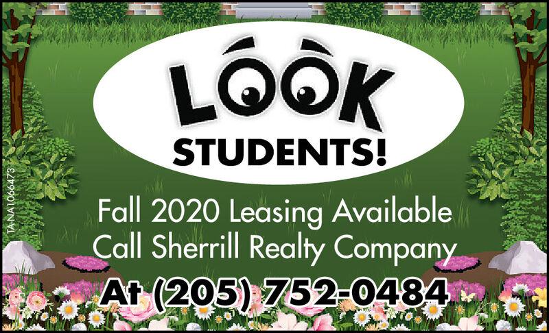 LÔKSTUDENTS!Fall 2020 Leasing AvailableCall Sherrill Realty CompanyAt (205) 752-0484OERENEN 601990IVN VI LÔK STUDENTS! Fall 2020 Leasing Available Call Sherrill Realty Company At (205) 752-0484 OERENEN 601990IVN VI