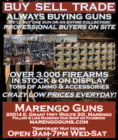 BUY SELL TRADEALWAYS BUYING GUNSWE'LL BUY ONE GUN OR AN ENTIRE COLLECTION!PROFESSIONAL BUYERS ON SITEOVER 3,000 FIREARMSIN STOCK & ON DISPLAYTONS OF AMMO & ACCESSORIESCRAZY LOW PRICES EVERYDAY!MARENGO GUNS20014 E. GRANT HWY (ROUTE 20), MARENGOFOLLOW & LIKE MARENGO GUN SHOP ON FACEBOOKMARENGOGUNS.COMTEMPORARY MAY HOURSOPEN 9AM-7PM WED-SAT BUY SELL TRADE ALWAYS BUYING GUNS WE'LL BUY ONE GUN OR AN ENTIRE COLLECTION! PROFESSIONAL BUYERS ON SITE OVER 3,000 FIREARMS IN STOCK & ON DISPLAY TONS OF AMMO & ACCESSORIES CRAZY LOW PRICES EVERYDAY! MARENGO GUNS 20014 E. GRANT HWY (ROUTE 20), MARENGO FOLLOW & LIKE MARENGO GUN SHOP ON FACEBOOK MARENGOGUNS.COM TEMPORARY MAY HOURS OPEN 9AM-7PM WED-SAT