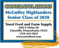 CONGRATULATIONSMcGuffey HighlandersSenior Class of 2020Yoest Feed and Farm Supply2465 E Finley DrClaysville, Pennsylvania 15323(724) 663-5818www.yoestfeed.com CONGRATULATIONS McGuffey Highlanders Senior Class of 2020 Yoest Feed and Farm Supply 2465 E Finley Dr Claysville, Pennsylvania 15323 (724) 663-5818 www.yoestfeed.com