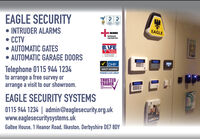 EAGLE SECURITYUKASUKAS INTRUDER ALARMS CCTV AUTOMATIC GATES AUTOMATIC GARAGE DOORSTelephone 0115 944 1234to arrange a free survey orarrange a visit to our showroom.MEEIEEAGLEAPPROVEDCONTRACTORBAFEFIRE SAFETYREGISTERFa AayServe PreviderDHFSAFETY ASSUREDPOWERED GATE GROUPTRUSTEDTRADEREAGLE SECURITY SYSTEMS0115 944 1234 | admin@eaglesecurity.org.ukwww.eaglesecuritysystems.ukGaltee House, 1 Heanor Road, Ilkeston, Derbyshire DE7 8DY EAGLE SECURITY UKAS UKAS  INTRUDER ALARMS  CCTV  AUTOMATIC GATES  AUTOMATIC GARAGE DOORS Telephone 0115 944 1234 to arrange a free survey or arrange a visit to our showroom. MEEIE EAGLE APPROVED CONTRACTOR BAFE FIRE SAFETY REGISTER Fa Aay Serve Previder DHF SAFETY ASSURED POWERED GATE GROUP TRUSTED TRADER EAGLE SECURITY SYSTEMS 0115 944 1234 | admin@eaglesecurity.org.uk www.eaglesecuritysystems.uk Galtee House, 1 Heanor Road, Ilkeston, Derbyshire DE7 8DY