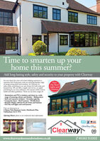 Time to smarten up yourhome this summer?Add long-lasting style, safety and security to your property with ClearwayFor over thirty five years we've been helping customers tomaximise their living space with our stunning bespoke rangeof energy-saving doors and windows. Ar Clearway, wetailor-make everything in our own factory for both trade andhomeowners. We can offer a supply only service, or supplyand fitting by our own craftsmen, who operate within currenthealth and safety guidelines. Check out our latest ranges of:NewFlat RoofLights andLanterns* Aluminium and PVCu windows and doors in a widerange of stunning colours and finishes Sliding doors Sash and casement windows Secondary glazingComposite doors Roof Lanterns Bi-fold doors Bespoke display cabinets for the home and business New flat roof lights and roof lanternsVisit our showroom at:3 Manor Park Business Centre, MacKenzie Way,Cheltenham GL51 9TXOpening Hours: please see our website for latest informationGGFTRUSTMARK1Clearway35Doors & Windows Ltdwww.clearwaydoorsandwindows.co.ukØ 01242 513322   Time to smarten up your home this summer? Add long-lasting style, safety and security to your property with Clearway For over thirty five years we've been helping customers to maximise their living space with our stunning bespoke range of energy-saving doors and windows. Ar Clearway, we tailor-make everything in our own factory for both trade and homeowners. We can offer a supply only service, or supply and fitting by our own craftsmen, who operate within current health and safety guidelines. Check out our latest ranges of: New Flat Roof Lights and Lanterns * Aluminium and PVCu windows and doors in a wide range of stunning colours and finishes Sliding doors  Sash and casement windows Secondary glazing Composite doors Roof Lanterns Bi-fold doors  Bespoke display cabinets for the home and business  New flat roof lights and roof lanterns Visit our showroom at: 3 Manor Park Business Centre, MacKenzie Way, Cheltenham GL51 9TX O