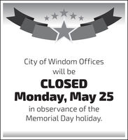 City of Windom Officeswill beCLOSEDMonday, May 25in observance of theMemorial Day holiday. City of Windom Offices will be CLOSED Monday, May 25 in observance of the Memorial Day holiday.