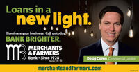 Loans in anew light.Illuminate your business. Call us today.BANK BRIGHTER.MBMERCHANTS& FARMERSBank · Since 1928Member FDICDoug Como, Commercial Lendermerchantsandfarmers.com01082500 Loans in a new light. Illuminate your business. Call us today. BANK BRIGHTER. MB MERCHANTS & FARMERS Bank · Since 1928 Member FDIC Doug Como, Commercial Lender merchantsandfarmers.com 01082500