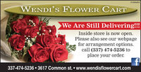 01084456WENDI'S FLOWER CARTWe Are Still Delivering!!!Inside store is now open.Please also see our webpagefor arrangement options.call (337) 474-5236 toplace your order.337-474-5236  3617 Common st.  www.wendisflowercart.com 01084456 WENDI'S FLOWER CART We Are Still Delivering!!! Inside store is now open. Please also see our webpage for arrangement options. call (337) 474-5236 to place your order. 337-474-5236  3617 Common st.  www.wendisflowercart.com