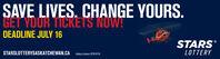 SAVE LIVES. CHANGE YOURS.GET YOUR TICKETS NOW!DEADLINE JULY 16STARSLOTTERYSTARSLOTTERYSASKATCHEWAN.CA Lettry Licence LR19-0110 SAVE LIVES. CHANGE YOURS. GET YOUR TICKETS NOW! DEADLINE JULY 16 STARS LOTTERY STARSLOTTERYSASKATCHEWAN.CA Lettry Licence LR19-0110
