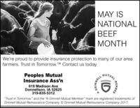 "MAY ISNATIONALBEEFMONTHWe're proud to provide insurance protection to many of our areafarmers. Trust in Tomorrow. TM Contact us today.MUTUAL MPeoples MutualInsurance Ass'n619 Madison AveDonnellson, IA 52625319-835-5312""Trust in Tomorrow."" and the ""A Grinnell Mutual Member"" mark are registered trademarks ofGrinnell Mutual Reinsurance Company. O Grinnell Mutual Reinsurance Company, 2017.MEMBER(DGRINNELL MAY IS NATIONAL BEEF MONTH We're proud to provide insurance protection to many of our area farmers. Trust in Tomorrow. TM Contact us today. MUTUAL M Peoples Mutual Insurance Ass'n 619 Madison Ave Donnellson, IA 52625 319-835-5312 ""Trust in Tomorrow."" and the ""A Grinnell Mutual Member"" mark are registered trademarks of Grinnell Mutual Reinsurance Company. O Grinnell Mutual Reinsurance Company, 2017. MEMBER (D GRINNELL"