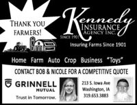 "KdyneINSURANCE,AGENCY INC.HANK YFARMERS!SINCE 1901Insuring Farms Since 1901Home Farm Auto Crop Business Toys""CONTACT BOB & NICOLE FOR A COMPETITIVE QUOTE6 GRINNELL213 S. lowa AveMUTUALWashington, IA319.653.3883Trust in Tomorrow. Kdy ne INSURANCE, AGENCY INC. HANK Y FARMERS! SINCE 1901 Insuring Farms Since 1901 Home Farm Auto Crop Business Toys"" CONTACT BOB & NICOLE FOR A COMPETITIVE QUOTE 6 GRINNELL 213 S. lowa Ave MUTUAL Washington, IA 319.653.3883 Trust in Tomorrow."