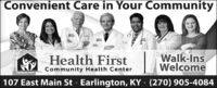 Convenient Care in Your CommunityHealth FirstWalk-InsWelcomeCommunity Health Center107 East Main St · Earlington, KY (270) 905-4084 Convenient Care in Your Community Health First Walk-Ins Welcome Community Health Center 107 East Main St · Earlington, KY (270) 905-4084