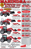 "MAHINDRASelling Faem Tractor Push MoreMAHINDRA5555 4WDANDTO SERVEE Pull MoneIn The World! Lm are7R Fowertrain Wanranty on Most Tractor SerlesMOST MAHINDRA TIER 4 TRACTORS HAVE NO DPF, REGEN, OR DEF392 09mTier 4AVIONo DPF orRegenSE N wOAlaade, 10% DOWN, 84 MO FINANCING WACCALL FORCASH PRICEbie3pl hhONLY1 LEFTMAHINDRA 3550 PST MAHINDRA PACKAGE DEALSMENTS AWLAS0HP, WD, w/ouder, 1212 powenhuttle trans,Iset remotes, 2700 bs lider lit capacity3,00seSpt hitch, 4999 b tractor weightAT THISPRICE!Tier 4No DPF orAdd $29 per month toany Package Deal for 18""trailer w/ brakesRegenMAHINDRAeMax20S HST2 ND ederwMaindu'BrCEa$426O DOWN, 84 MO FINANCING WAC$19974Call forCash PriceO DOWN, 84 MO FINANCING WACMAHINDRA 6075 PST71 HP, 4WD, w/koader, 12a12 powendutle tans2sets remotes, 3500 s. kader lit capacity, 450 .e pe hich, 646 traor weightMAHINDRAeMax25 HST25 HE ONtander wMahinda InuhCra on Bade$222Tier 4No DPF orCall forCash PriceRegenO DOWN, 84 MO FINANCING WAC$497mMAHINDRA1626 SHUTTLEAO.S DwLooler, wMahindra Brah Cater&S Bo RdrO DOWN, 84 MO FINANCING WAC$27505Call forCash PriceONLYO DOWN, 84 MO FINANCING WACMAHINDRA 8090 PST CAB915 HP. 4ND, cab w/heat & ait, leader, 1212 powenhutletrans, 2 sets nemote 4200 b Loader let capacity, 5.500 lbe3pehisch, Kie Ibs tractoe weight21 LEFTAT THISMAHINDRA1626 HSTPRICE!Tier 4No DPF ora ND, wlooder,wMahindara Cuer$2891RegenCall forCash PriceO DOWN, 84 MO FINANCING WAC$7099O DOWN, 84 MO FINANCING WACMAHINDRA1635 SHUTTLEAMO.HE, NDLadec wMahindn Srah CerS oadeMAHINDRA 8100 PST CAB100 HP, AIND, cab w/heat & ait kader, 1212 powershuterans, 2 sets nemotes 4200 . loader ift capacity. 5500 bs3pt. hinch, R6 . trator weight3080Call forCash PriceO DOWN, 84 MO FINANCING WACTier 4No DPF orRegenUSED EQUIPMENT(M MOAIARKS11.000S12300512.900MMAHINDRA Wwe$767MAENDRA NDader.MMANDRA wM MAINDRA SIe wDwader wamt.MAENDRA SHESIR00$22.900$12.900O DOWN, 84 MO FINANCING WAC MUNTAEOIST, Mr e arS1900MMANDRAOWERSSICND rTatum Motord induling al Mahinde Cp nd SlnS200MAENDRA E wDa.S1.500MAHINDRA SUPERIORPERFORMANCE:COmpanyFARM TOOLS SINCE 1889931 N. BUS. HWY. 71ANDERSON, MO417-845-3563HOURS NF SS SAT S-NOON1033 W. HENRI DE TONTI BLVD(412 WEST). TONTITOWN, ARK479-361-9488HOURS MF 85 SAT S-NOONMahindra enyd cpnt ghRise Kep right o permingday afer dayStundier chass CtebyKop you sle while handingwww.tatummotor.come-mail: tatumentr@olemac.net ework MAHINDRA Selling Faem Tractor Push More MAHINDRA 5555 4WD AND TO SERVE E Pull Mone In The World! Lm are 7R Fowertrain Wanranty on Most Tractor Serles MOST MAHINDRA TIER 4 TRACTORS HAVE NO DPF, REGEN, OR DEF 392 09m Tier 4 AVIO No DPF or Regen SE N wOAlaade, 10% DOWN, 84 MO FINANCING WAC CALL FOR CASH PRICE bie3pl hh ONLY 1 LEFT MAHINDRA 3550 PST MAHINDRA PACKAGE DEALS MENTS AWLA S0HP, WD, w/ouder, 1212 powenhuttle trans, Iset remotes, 2700 bs lider lit capacity 3,00seSpt hitch, 4999 b tractor weight AT THIS PRICE! Tier 4 No DPF or Add $29 per month to any Package Deal for 18"" trailer w/ brakes Regen MAHINDRA eMax20S HST 2 ND ederwMaindu'BrCEa $426 O DOWN, 84 MO FINANCING WAC $19974 Call for Cash Price O DOWN, 84 MO FINANCING WAC MAHINDRA 6075 PST 71 HP, 4WD, w/koader, 12a12 powendutle tans 2sets remotes, 3500 s. kader lit capacity, 450 . e pe hich, 646 traor weight MAHINDRA eMax25 HST 25 HE ONtander wMahinda InuhCra on Bade $222 Tier 4 No DPF or Call for Cash Price Regen O DOWN, 84 MO FINANCING WAC $497m MAHINDRA 1626 SHUTTLE AO. S DwLooler, wMahindra Brah Cater&S Bo Rdr O DOWN, 84 MO FINANCING WAC $27505 Call for Cash Price ONLY O DOWN, 84 MO FINANCING WAC MAHINDRA 8090 PST CAB 915 HP. 4ND, cab w/heat & ait, leader, 1212 powenhutle trans, 2 sets nemote 4200 b Loader let capacity, 5.500 lb e3pehisch, Kie Ibs tractoe weight 21 LEFT AT THIS MAHINDRA 1626 HST PRICE! Tier 4 No DPF or a ND, wlooder,wMahindara Cuer $2891 Regen Call for Cash Price O DOWN, 84 MO FINANCING WAC $7099 O DOWN, 84 MO FINANCING WAC MAHINDRA 1635 SHUTTLE AMO. HE, NDLadec wMahindn Srah CerS oade MAHINDRA 8100 PST CAB 100 HP, AIND, cab w/heat & ait kader, 1212 powershute rans, 2 sets nemotes 4200 . loader ift capacity. 5500 bs 3pt. hinch, R6 . trator weight 3080 Call for Cash Price O DOWN, 84 MO FINANCING WAC Tier 4 No DPF or Regen USED EQUIPMENT (M MOAIARK S11.000 S12300 512.900 MMAHINDRA Wwe $767 MAENDRA NDader. MMANDRA w M MAINDRA SIe wDwader wamt. MAENDRA SHE SIR00 $22.900 $12.900 O DOWN, 84 MO FINANCING WAC MUNTAEOIST, Mr e ar S1900 MMANDRAOWERSSICND r Tatum Motor d induling al Mahinde Cp nd Sln S200 MAENDRA E wDa. S1.500 MAHINDRA SUPERIOR PERFORMANCE: COmpany FARM TOOLS SINCE 1889 931 N. BUS. HWY. 71 ANDERSON, MO 417-845-3563 HOURS NF SS SAT S-NOON 1033 W. HENRI DE TONTI BLVD (412 WEST). TONTITOWN, ARK 479-361-9488 HOURS MF 85 SAT S-NOON Mahindra enyd cpnt gh Rise Kep right o perming day afer day Stundier chass Cteby Kop you sle while handing www.tatummotor.com e-mail: tatumentr@olemac.net ework"