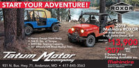 "START YOUR ADVENTURE!MAMINDRAROXOROFFROAO2019Mahindra ROXOROff Road Vehicle4 cyl, Turbo Diesel, 4x4Heavy Gauge Steel Body144 ft. Ibs. of Torque3490 Ibs. Towing Capacity 16"" Wheels/Off Road Radial Tires13.900-STARTINGAT207 MOO Down, 84 moFinancing Available wacMahindraCASHWACTatum Matoarhuedwom931 N. Bus. Hwy. 71, Anderson, MO  417-845-3563MAHINDRA AUTOMOTIVENORTH AMERICA START YOUR ADVENTURE! MAMINDRA ROXOR OFFROAO 2019 Mahindra ROXOR Off Road Vehicle 4 cyl, Turbo Diesel, 4x4 Heavy Gauge Steel Body 144 ft. Ibs. of Torque 3490 Ibs. Towing Capacity  16"" Wheels/Off Road Radial Tires 13.900- STARTING AT 207 MO O Down, 84 mo Financing Available wac Mahindra CASH WAC Tatum Matoar huedwom 931 N. Bus. Hwy. 71, Anderson, MO  417-845-3563 MAHINDRA AUTOMOTIVE NORTH AMERICA"