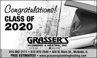 Congratulations!CLASS OF2020GRASSER'SPLUMBING & HEATING, INC.815-882-2111  815-875-2540  404 W. Main St., McNabb, ILFREE ESTIMATES! www.grassersplumbingheating.comSM-LA1777659 Congratulations! CLASS OF 2020 GRASSER'S PLUMBING & HEATING, INC. 815-882-2111  815-875-2540  404 W. Main St., McNabb, IL FREE ESTIMATES!  www.grassersplumbingheating.com SM-LA1777659