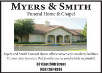 MYERS & SMITHFuneral Home & ChapelMyers and Smith Funeral Home offers convenient, modern facilities.It is our duty to ensure that families are as comfortable as possible.301 East 24th Street(432) 267-8288 MYERS & SMITH Funeral Home & Chapel Myers and Smith Funeral Home offers convenient, modern facilities. It is our duty to ensure that families are as comfortable as possible. 301 East 24th Street (432) 267-8288