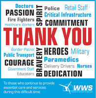 DoctorsPASSIONFire FightersPolice Retail StaffCritical InfrastructureHealthcare Workers s COMMITMENTTHANK YOUHEROES MilitaryBorder PatrolPublic TransportCOURAGEParamedicsDelivery Drivers NursesGovernment StaffDEDICATIONEducatorsTo those who continue to provideWwSessential care and servicesduring this difficult time.WORLD VWIND & SOLARBRAVERYSPIRIT Doctors PASSION Fire Fighters Police Retail Staff Critical Infrastructure Healthcare Workers s COMMITMENT THANK YOU HEROES Military Border Patrol Public Transport COURAGE Paramedics Delivery Drivers Nurses Government Staff DEDICATION Educators To those who continue to provide WwS essential care and services during this difficult time. WORLD VWIND & SOLAR BRAVERY SPIRIT