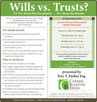 Wills vs. Trusts?It's Not About the Documents... It's About the ResultsThis is truly an educational session. Join us for a thought-provoking discussion of the basics ofestate planning and discover which plan is right for youand your loved ones.WEBINAR DATESJoin us! Don't put off hearing thisvaluable information.YOU should attend if:WILLS vs. TRUSTS WEBINARSO You want to learn about the Federal Estate and Gift TaxThursday, May 28  2 p.m.law changes.You want to learn about Virginia's new Power of Attorney andMonday, June 15  10 a.m.Advance Medical Directive Laws.O You want to protect the inheritance you leave behind FORYOUR FAMILY'S use only.Wednesday, June 25  2 p.m.You wish to learn more about PROBATE and how to avoid it.You have a Will that is more than 3 YEARS OLD or it wasVirtual consultation appointments, with an attorney,available in addition to in-person meetings foryour estate planning needs.created IN ANOTHER STATE.What we will discuss:O How the SECURE Act impacts your estate plan.O The change to Virginia's Power of Attorney and Health CareTo RegisterCall (757) 220-8114 orat www.carrellblanton.com/seminarsLaws (Advance Medical Directive) and their impact on youpresented byTrey T. Parker Esq.and your family.O How Probate and unnecessary delays and costs can be avoided.O How to provide for your own care and well-being, and that ofyour loved ones even if you become mentally incapacitated.CARRELLBLANTONB FERRISATTORNEYS -AT-LAWMaximizing total control of your property, your assets andyour privacy during life.O The pitfalls of joint ownership, especially with family members.How you can protect your children's inheritance fromCARRELL BLANTON FERRIS & ASSOCIATES, PLC460 McLaws Circle, Suite 200, Williamsburg, VA 23185predators, greedy non-family members, and bad marriages.TRUST & ESTATE PLANNING PROBATE & ESTATE ADMINISTRATION- BUSINESS PLANNING Wills vs. Trusts? It's Not About the Documents... It's About the Results This is truly an educational session. Join us fo