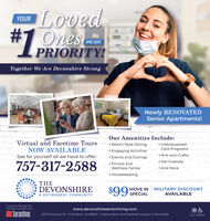 Loved#1,YOUR#7 OnesPRIORITY!ARE OURTogether We Are Devonshire StrongNewly RENOVATEDSenior Apartments!Our Amenities Include:Virtual and Facetime ToursNOW AVAILABLE Resort-Style Dining Engaging Activities Events and Outings Fitness and IndividualizedCare Programs Arts and Crafts Pet-Friendly And MoreSee for yourself all we have to offer.757-317-2588Wellness Center HousekeepingTHEDEVONSHIRE$99MOVE INMILITARY DISCOUNTSPECIALAVAILABLEA RETIREMENT COMMUNITYExclusively Managed By:Tarantino Properties, Inc.www.devonshireseniorliving.comTarantino2220 Executive Dr.  Hampton, VA 23666 | Independent and Assisted Living as it Should BeAL# 1104651 Loved #1, YOUR #7 Ones PRIORITY! ARE OUR Together We Are Devonshire Strong Newly RENOVATED Senior Apartments! Our Amenities Include: Virtual and Facetime Tours NOW AVAILABLE  Resort-Style Dining  Engaging Activities  Events and Outings  Fitness and  Individualized Care Programs  Arts and Crafts  Pet-Friendly  And More See for yourself all we have to offer. 757-317-2588 Wellness Center  Housekeeping THE DEVONSHIRE $99 MOVE IN MILITARY DISCOUNT SPECIAL AVAILABLE A RETIREMENT COMMUNITY Exclusively Managed By: Tarantino Properties, Inc. www.devonshireseniorliving.com Tarantino 2220 Executive Dr.  Hampton, VA 23666 | Independent and Assisted Living as it Should Be AL# 1104651