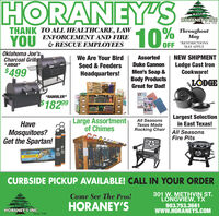 "HORANEY'S10%HORÁNEY'SINGSince 1940THANK TO ALL HEALTHCARE, LAWENFORCEMENT AND FIREThroughoutMayYOU& RESCUE EMPLOYEESOFF*RESTRICTIONSMAY APPLYOklahoma Joe's.Charcoal GrillsAssortedWe Are Your BirdNEW SHIPMENTLodge Cast IronCookware!""JUDGE""Seed & FeedersDuke Cannon$499Men's Soap &Body ProductsGreat for Dad!Headquarters!LODGE""RAMBLER""NEVRLSUPACHADY$18299Large Assortmentof ChimesAll SeasonsTexas MadeRocking ChairLargest Selectionin East Texas!HaveMosquitoes?Get the Spartan!All SeasonsFire PitsCURBSIDE PICKUP AVAILABLE! CALL IN YOUR ORDER301 W. METHVIN ST.LONGVIEW, TX903.753.3661wwW.HORANEYS.COMCome See The Pros!HORANEY'SHORANEY'S INcSince 1940 HORANEY'S 10% HORÁNEY'SING Since 1940 THANK TO ALL HEALTHCARE, LAW ENFORCEMENT AND FIRE Throughout May YOU & RESCUE EMPLOYEES OFF *RESTRICTIONS MAY APPLY Oklahoma Joe's. Charcoal Grills Assorted We Are Your Bird NEW SHIPMENT Lodge Cast Iron Cookware! ""JUDGE"" Seed & Feeders Duke Cannon $499 Men's Soap & Body Products Great for Dad! Headquarters! LODGE ""RAMBLER"" NEVRL SUPACHADY $18299 Large Assortment of Chimes All Seasons Texas Made Rocking Chair Largest Selection in East Texas! Have Mosquitoes? Get the Spartan! All Seasons Fire Pits CURBSIDE PICKUP AVAILABLE! CALL IN YOUR ORDER 301 W. METHVIN ST. LONGVIEW, TX 903.753.3661 wwW.HORANEYS.COM Come See The Pros! HORANEY'S HORANEY'S INc Since 1940"