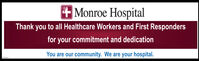 + Monroe HospitalThank you to all Healthcare Workers and First Respondersfor your commitment and dedicationYou are our community. We are your hospital. + Monroe Hospital Thank you to all Healthcare Workers and First Responders for your commitment and dedication You are our community. We are your hospital.