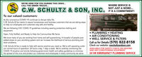 WE'RE HERE FOR YOU DURING THIS CRISIS...WHERE SERVICE ISCALL THE GREEN TRUCKS..C.W. SCHULTZ & SON, INC. TIS A COMMITMENT!NOT JUST A WORD.To our valued customers:CW SEut SonAs the coronavirus (COVID-19) continues to disrupt daily life,C.W. Schultz & Son wants to assure homeowners and business customers that we are taking stepsto help our employees and customers stay safe and healthy.S241We are following CDC COVID-19 guidelines including wearing protective clothing andequipment. PLUMBING  HEATING AIR CONDITIONING WELL SERVICE & FILTERSOpen, Fully Staffed, and Ready to Help the Communities We ServeWe know many of you are working from home and self-quarantining. A houseful of people putsadded stress on your plumbing system and can increase the likelihood of serious plumbing anddrain problems.Call us for Details (570) 822-8158Check our website: cwschultzandson.comAVAILABLE FOR SAFETY CHECK ON HEATINGC.W. Schultz & Son is ready to help with service anytime you need us. We're still operating underour normal hours of operation: 24 hours a day, 7 days a week. We're carefully monitoring theCOVID-19 situation and strictly following government health and safety guidelines to minimizethe spread of the virus and protect our customers and employees in every community we serve.AND AIR CONDITIONING EQUIPMENT24 HR EMERGENCY PLUMBING SERVICE WE'RE HERE FOR YOU DURING THIS CRISIS... WHERE SERVICE IS CALL THE GREEN TRUCKS.. C.W. SCHULTZ & SON, INC. TIS A COMMITMENT! NOT JUST A WORD. To our valued customers: CW SEut Son As the coronavirus (COVID-19) continues to disrupt daily life, C.W. Schultz & Son wants to assure homeowners and business customers that we are taking steps to help our employees and customers stay safe and healthy. S241 We are following CDC COVID-19 guidelines including wearing protective clothing and equipment.  PLUMBING  HEATING  AIR CONDITIONING  WELL SERVICE & FILTERS Open, Fully Staffed, and Ready to Help the Communities We Serve We know many of you are working from home and self-quarantining. A houseful of people puts added stress on your plumbing system and can increase the likelihood of serious plumbing and drain problems. Call us for Details (570) 822-8158 Check our website: cwschultzandson.com AVAILABLE FOR SAFETY CHECK ON HEATING C.W. Schultz & Son is ready to help with service anytime you need us. We're still operating under our normal hours of operation: 24 hours a day, 7 days a week. We're carefully monitoring the COVID-19 situation and strictly following government health and safety guidelines to minimize the spread of the virus and protect our customers and employees in every community we serve. AND AIR CONDITIONING EQUIPMENT 24 HR EMERGENCY PLUMBING SERVICE